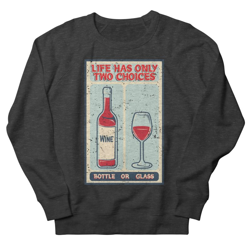 Life is A Wine Women's Sweatshirt by GED WORKS
