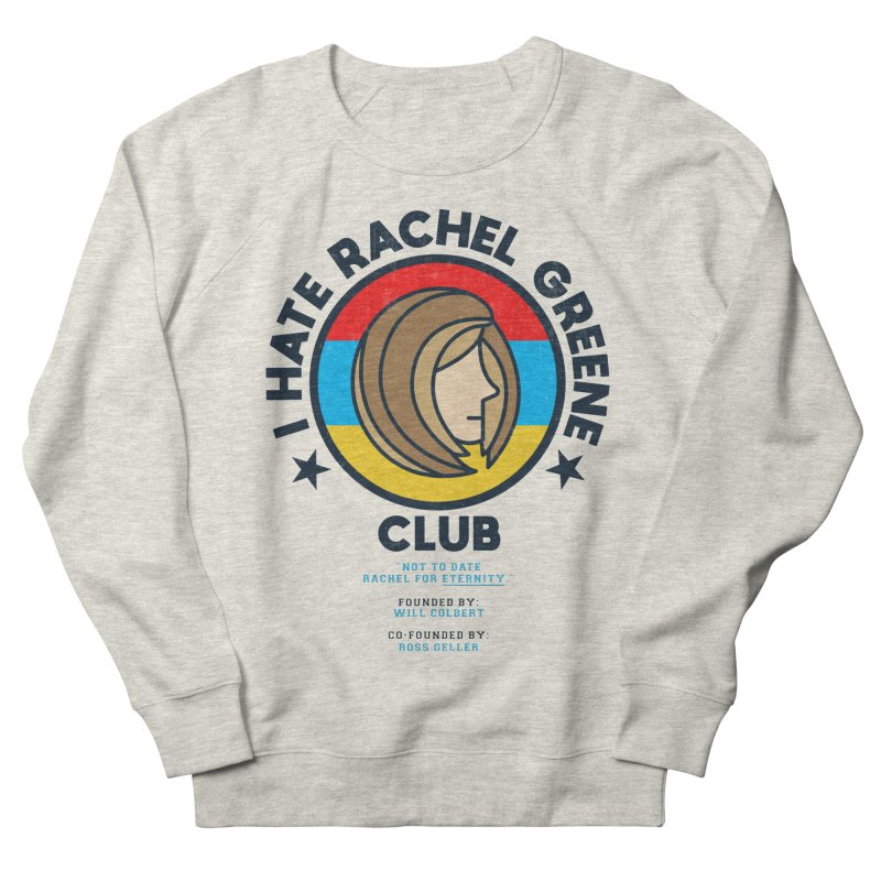 HATE RACHEL GREEN CLUB Women's Sweatshirt by GED WORKS