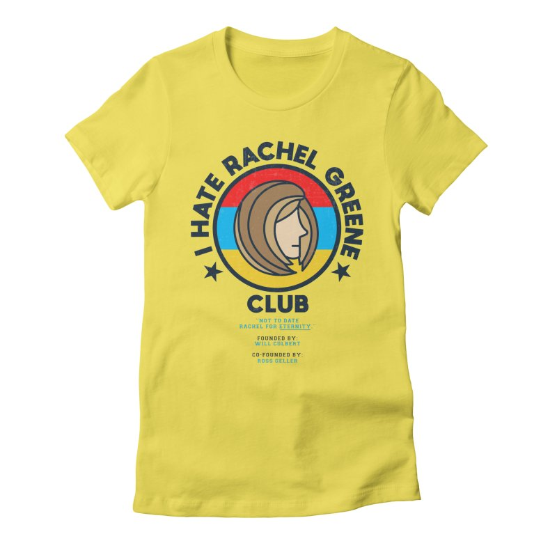 HATE RACHEL GREEN CLUB Women's T-Shirt by GED WORKS