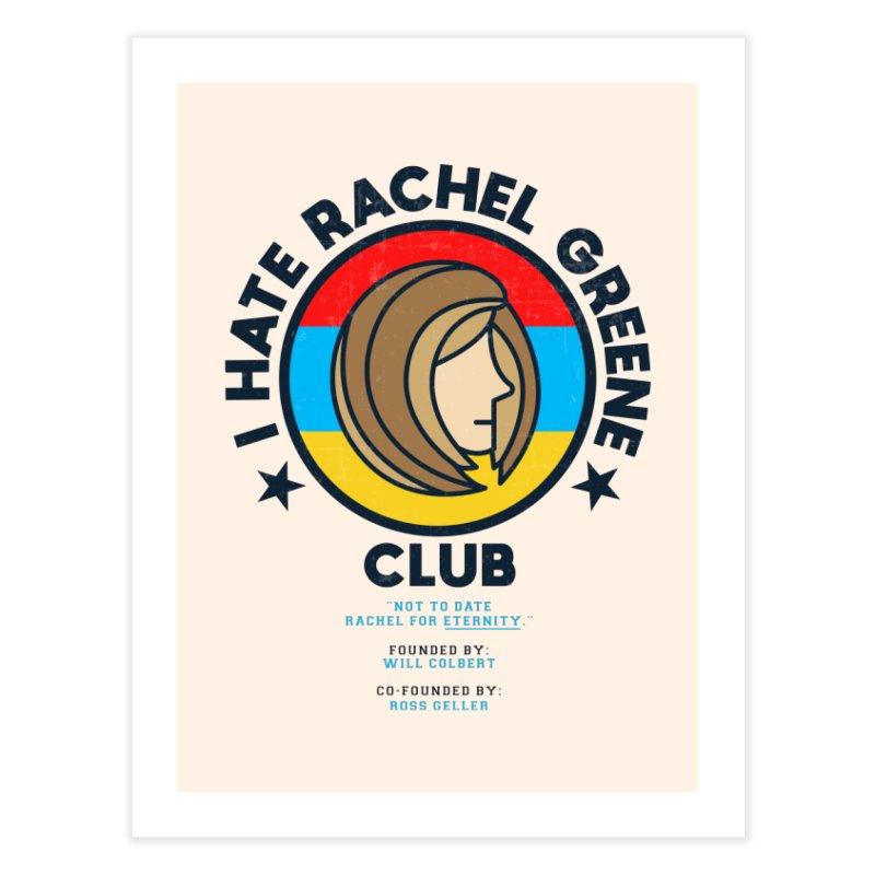 HATE RACHEL GREEN CLUB Home Fine Art Print by GED WORKS
