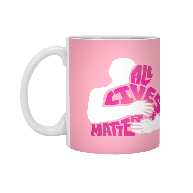 All Lives Matter Breast Cancer Accessories Mug by GED WORKS
