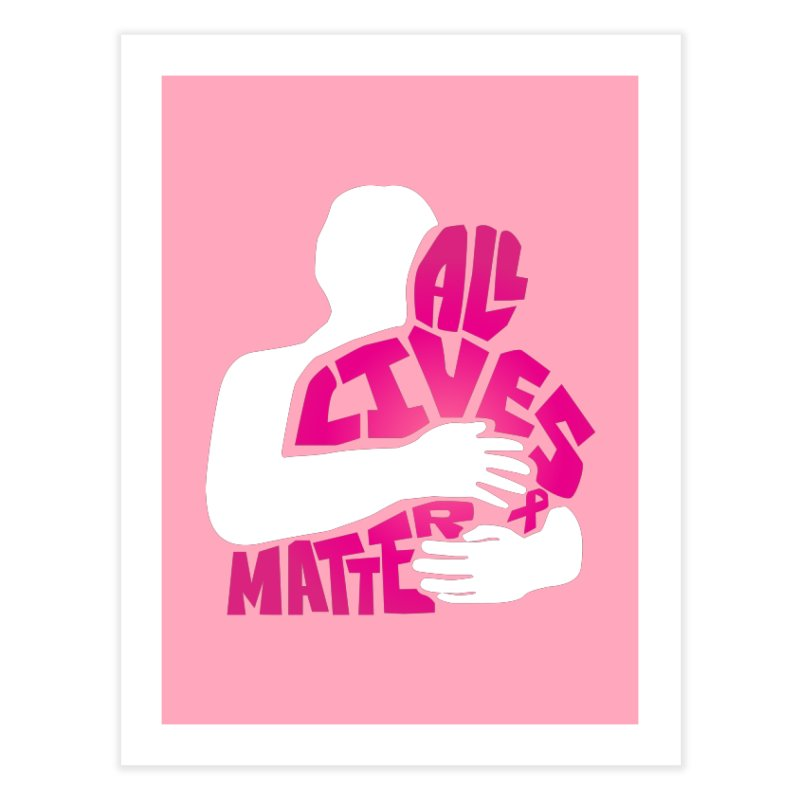 All Lives Matter Breast Cancer Home Fine Art Print by GED WORKS