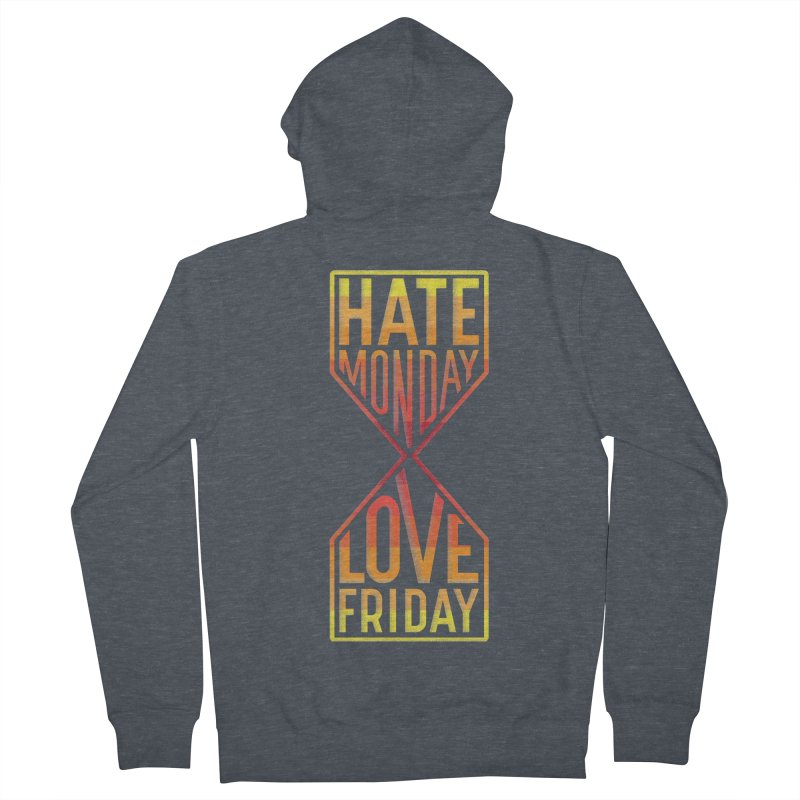Hate Monday Love Friday Women's Zip-Up Hoody by GED WORKS
