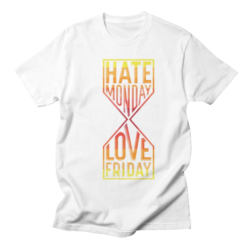 Hate Monday Love Friday Women's Unisex T-Shirt by GED WORKS