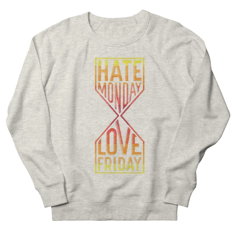 Hate Monday Love Friday Women's French Terry Sweatshirt by GED WORKS