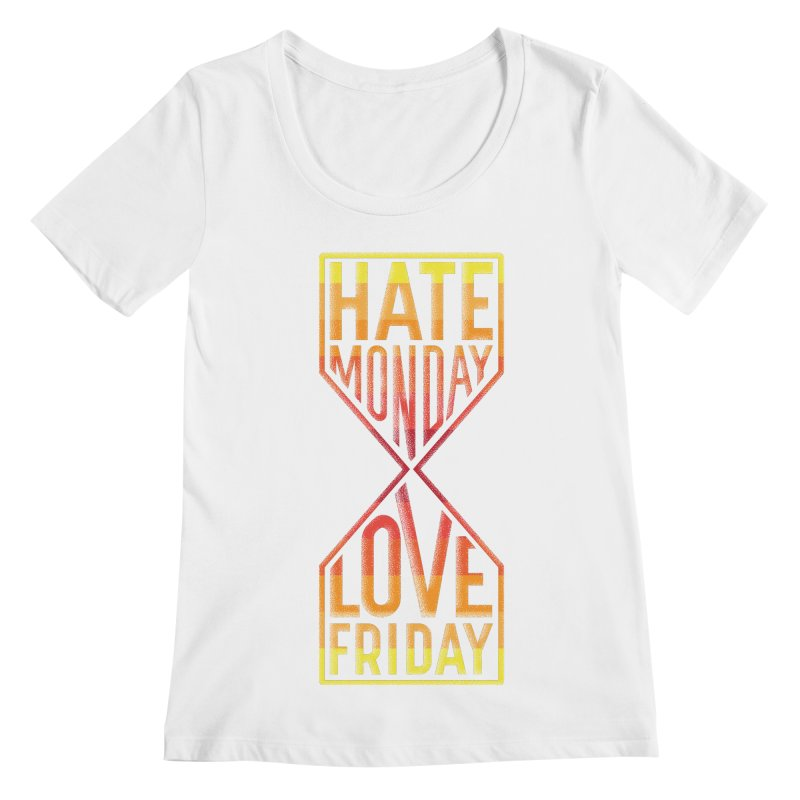 Hate Monday Love Friday Women's Regular Scoop Neck by GED WORKS