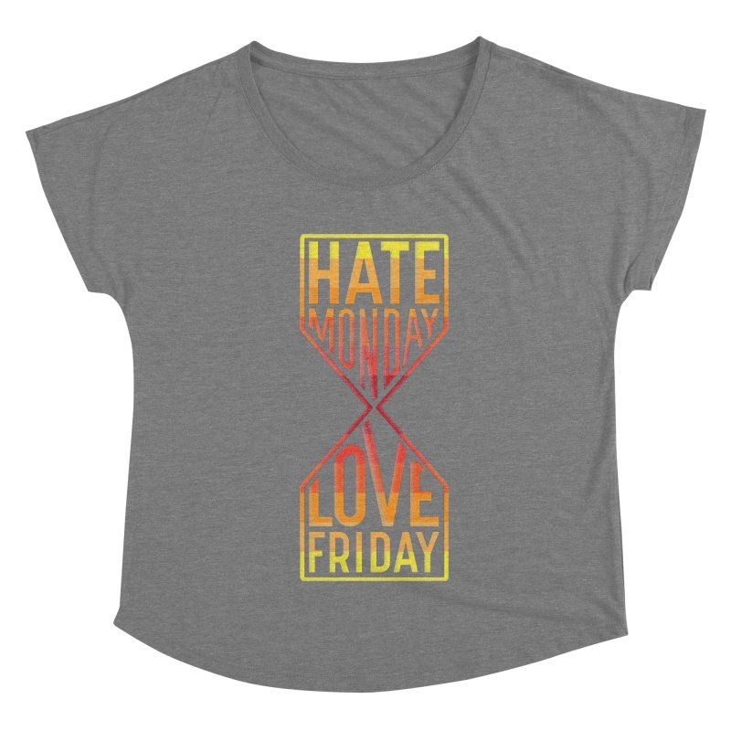 Hate Monday Love Friday Women's Dolman by GED WORKS