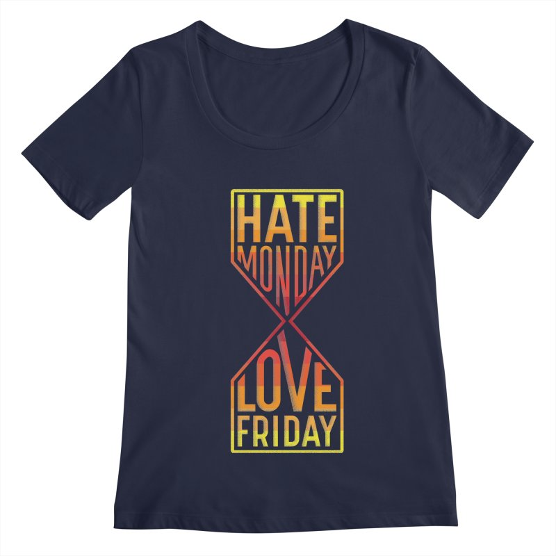 Hate Monday Love Friday Women's Scoopneck by GED WORKS