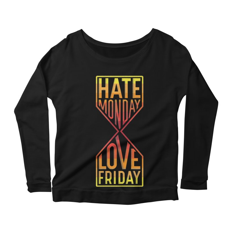 Hate Monday Love Friday Women's Scoop Neck Longsleeve T-Shirt by GED WORKS
