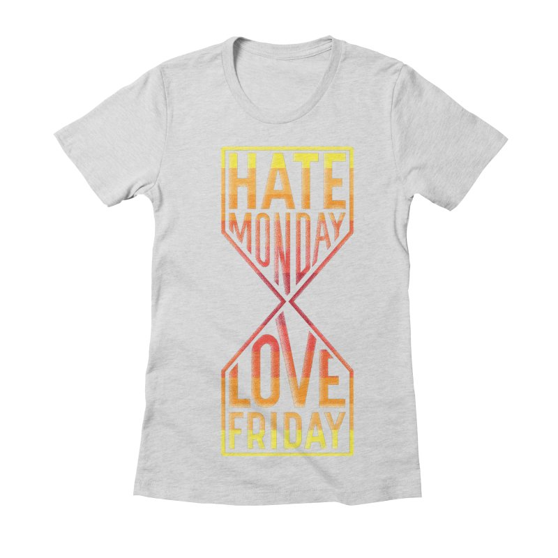 Hate Monday Love Friday Women's Fitted T-Shirt by GED WORKS