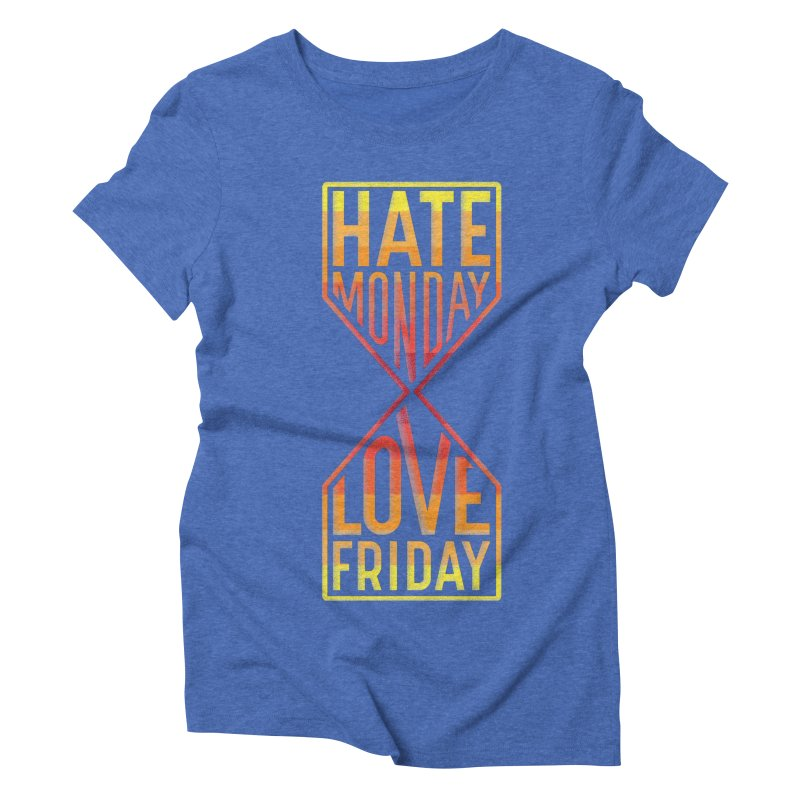 Hate Monday Love Friday Women's Triblend T-Shirt by GED WORKS