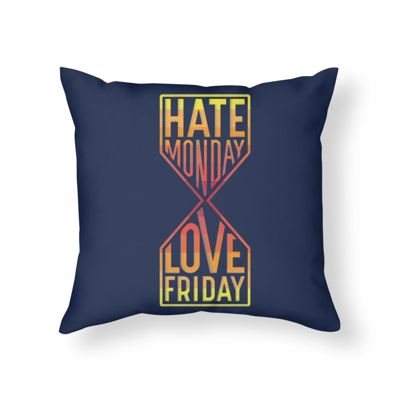 Hate Monday Love Friday Home Throw Pillow by GED WORKS