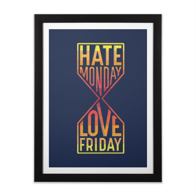 Hate Monday Love Friday Home Framed Fine Art Print by GED WORKS