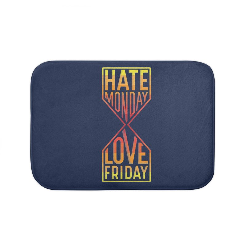 Hate Monday Love Friday Home Bath Mat by GED WORKS