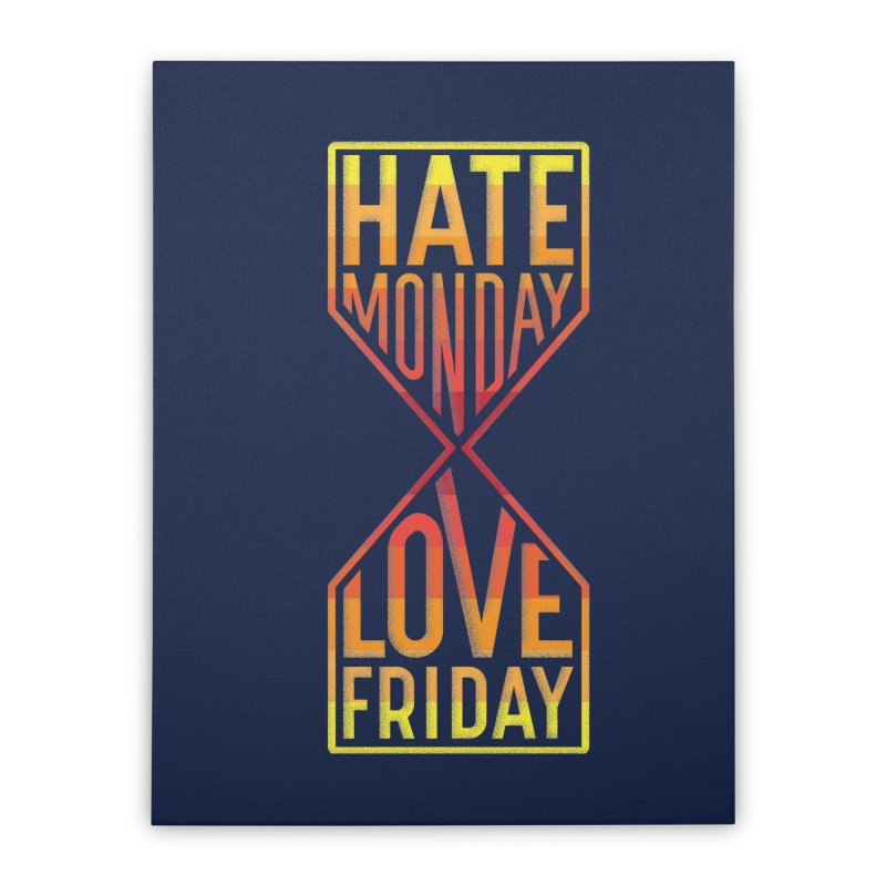 Hate Monday Love Friday Home Stretched Canvas by GED WORKS