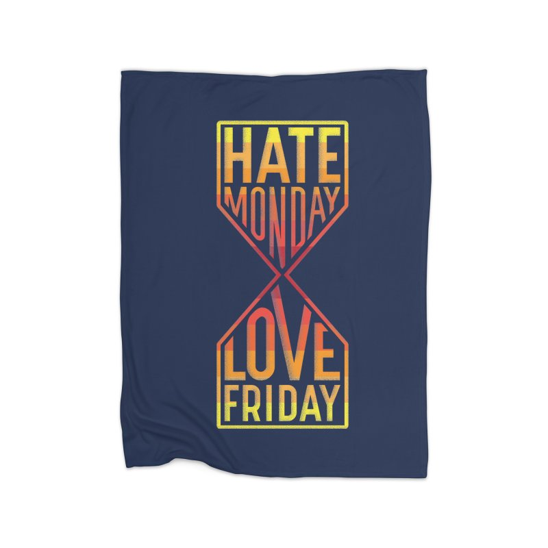 Hate Monday Love Friday Home Fleece Blanket Blanket by GED WORKS