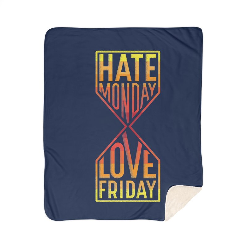Hate Monday Love Friday Home Sherpa Blanket Blanket by GED WORKS