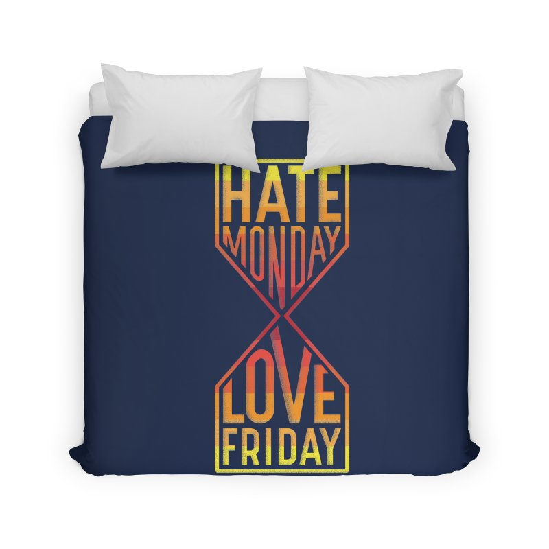 Hate Monday Love Friday Home Duvet by GED WORKS