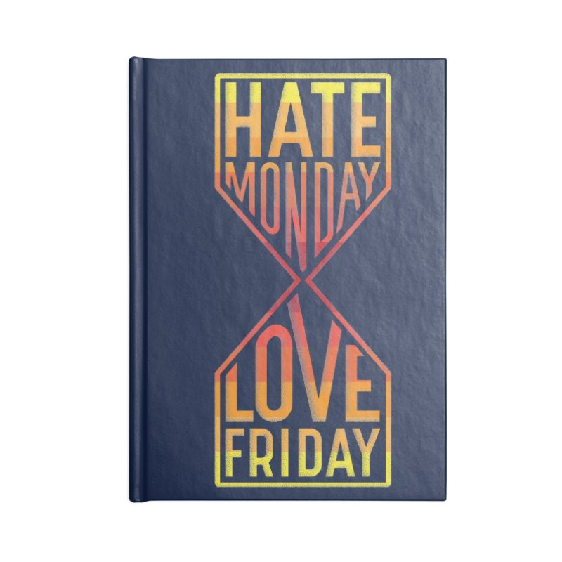 Hate Monday Love Friday Accessories Blank Journal Notebook by GED WORKS