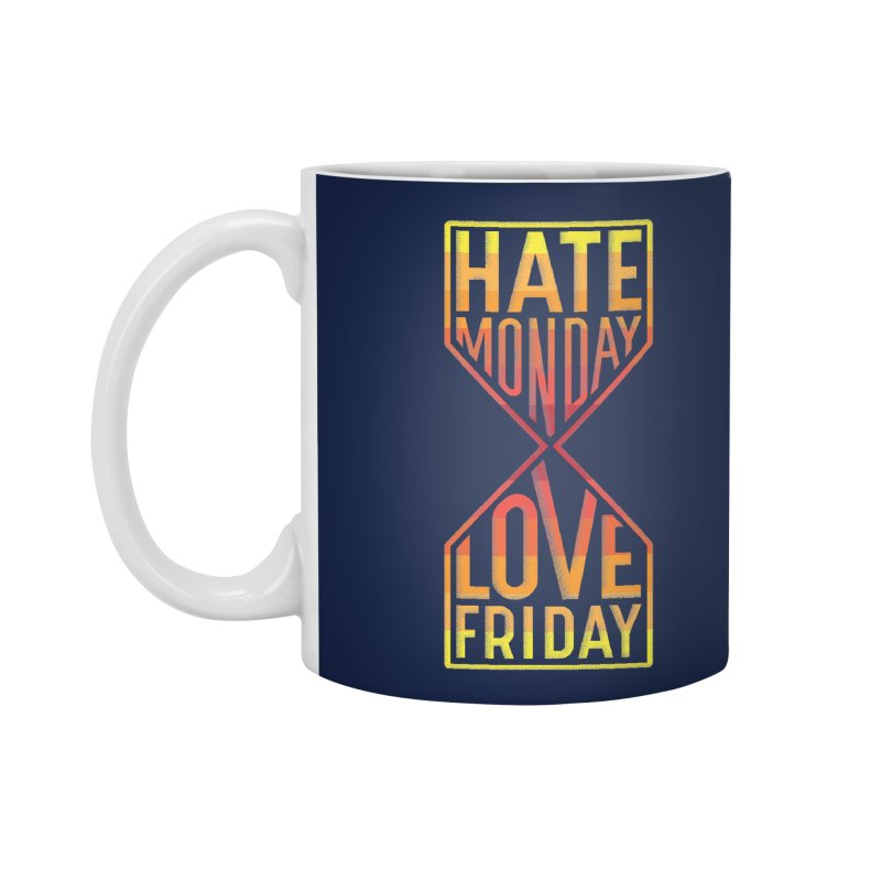 Hate Monday Love Friday Accessories Standard Mug by GED WORKS