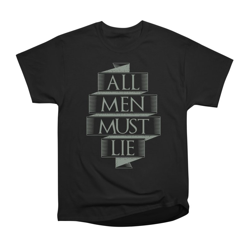 All Men Must Lie Women's Classic Unisex T-Shirt by GED WORKS