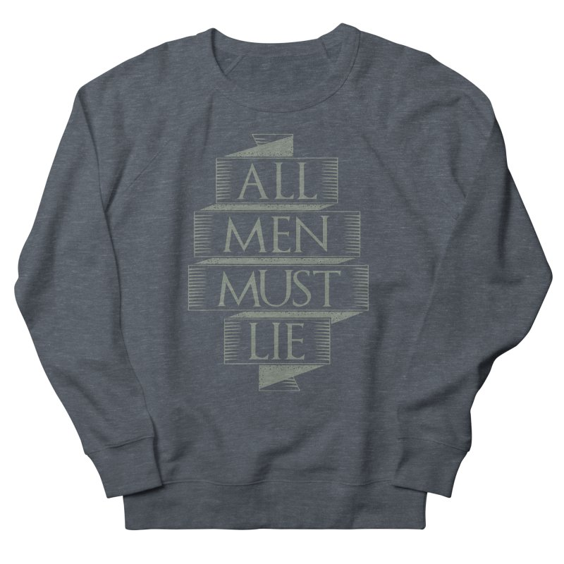 All Men Must Lie Men's French Terry Sweatshirt by GED WORKS