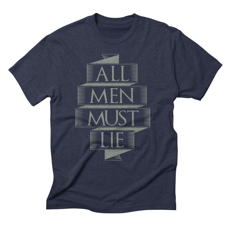 All Men Must Lie Men's Triblend T-Shirt by GED WORKS