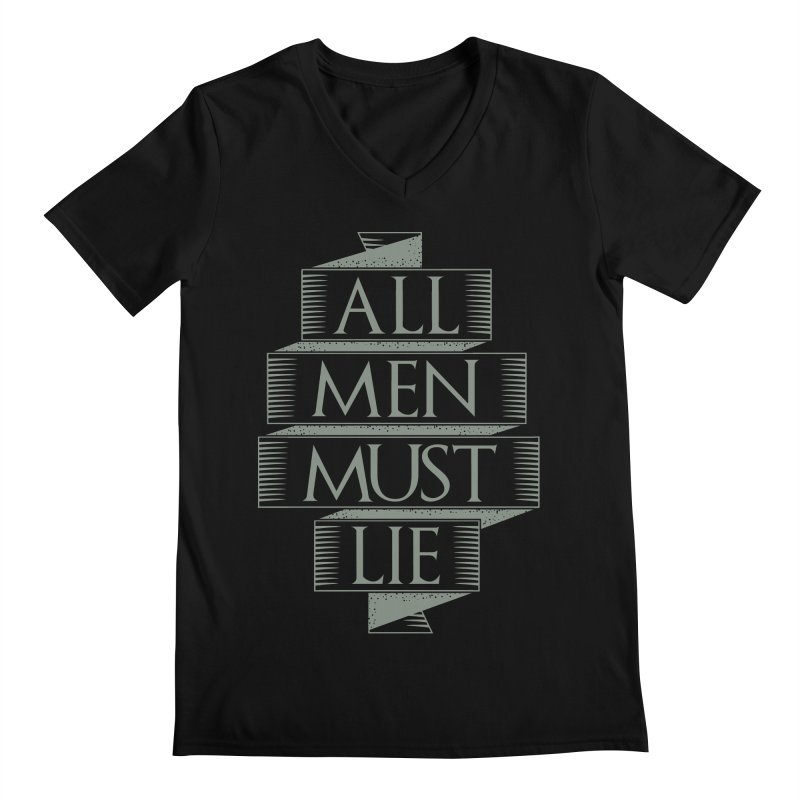 All Men Must Lie Men's V-Neck by GED WORKS