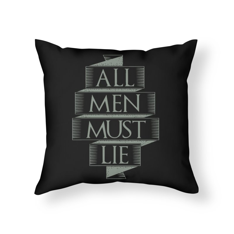 All Men Must Lie Home Throw Pillow by GED WORKS