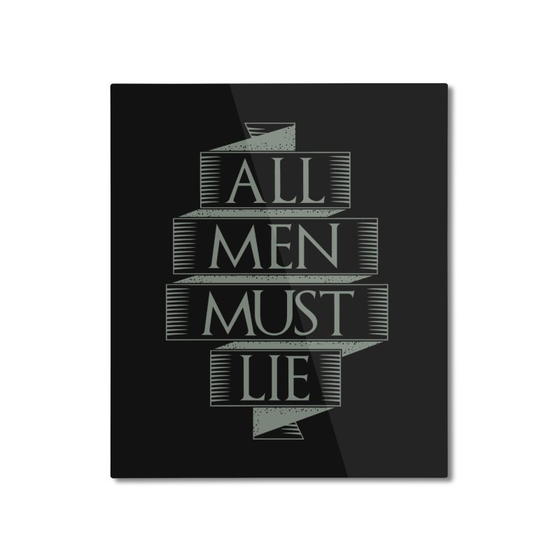 All Men Must Lie Home Mounted Aluminum Print by GED WORKS