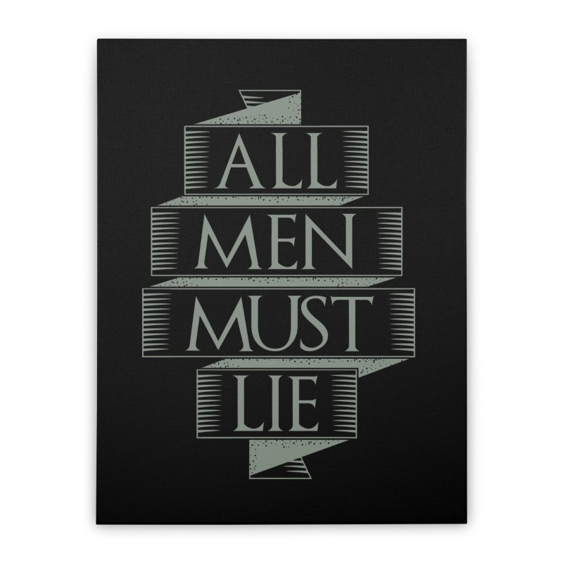 All Men Must Lie Home Stretched Canvas by GED WORKS