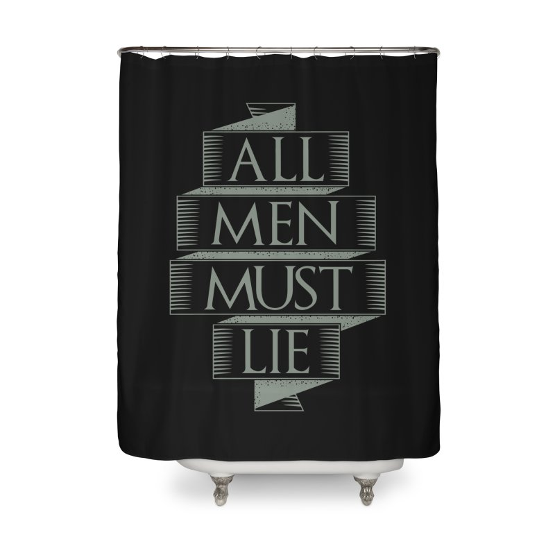 All Men Must Lie Home Shower Curtain by GED WORKS