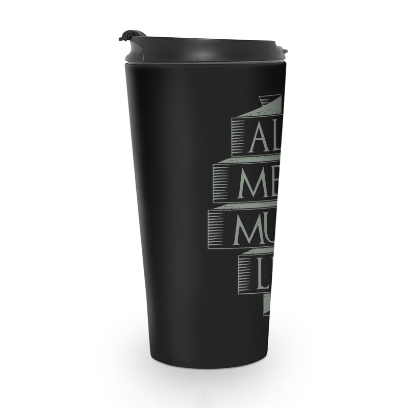 All Men Must Lie Accessories Travel Mug by GED WORKS