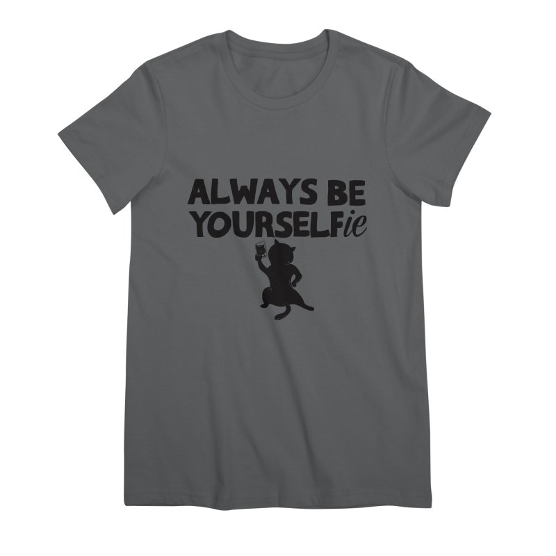 Be Yourselfie Women's Premium T-Shirt by GED WORKS