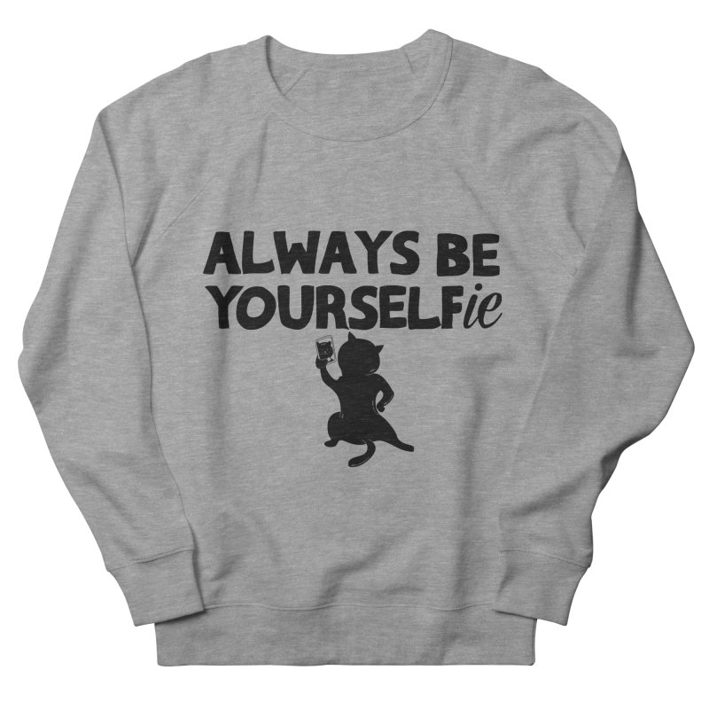 Be Yourselfie Women's French Terry Sweatshirt by GED WORKS