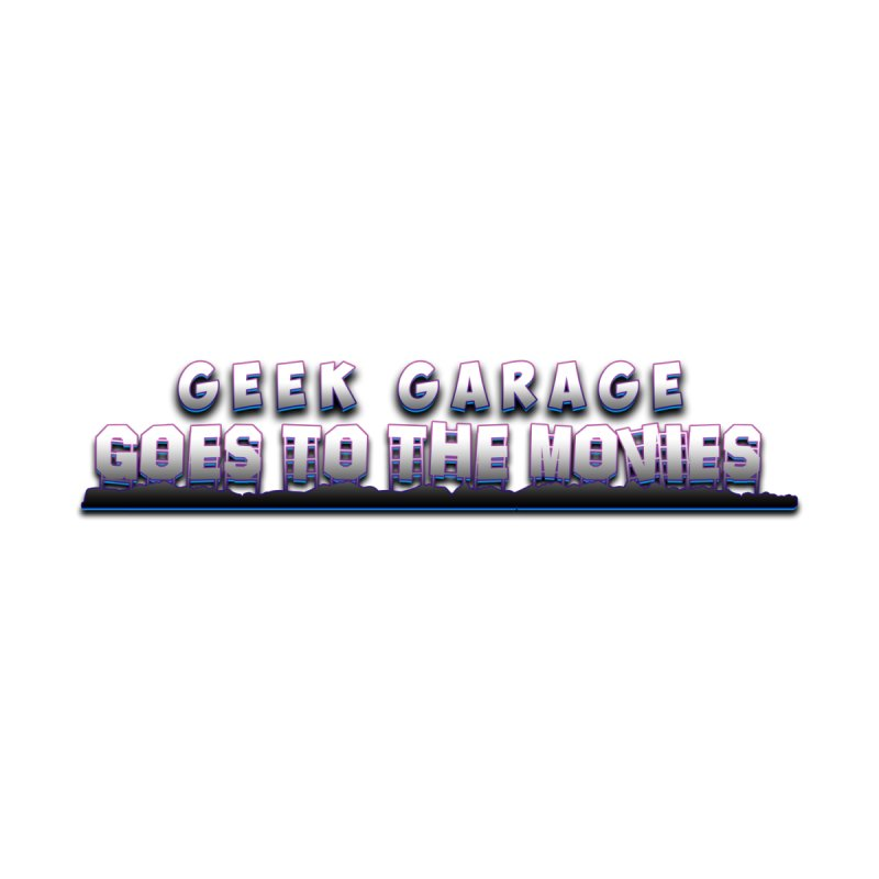 Geek Garage Goes to the Movies 2 by Geek Garage Podcast's Artist Shop