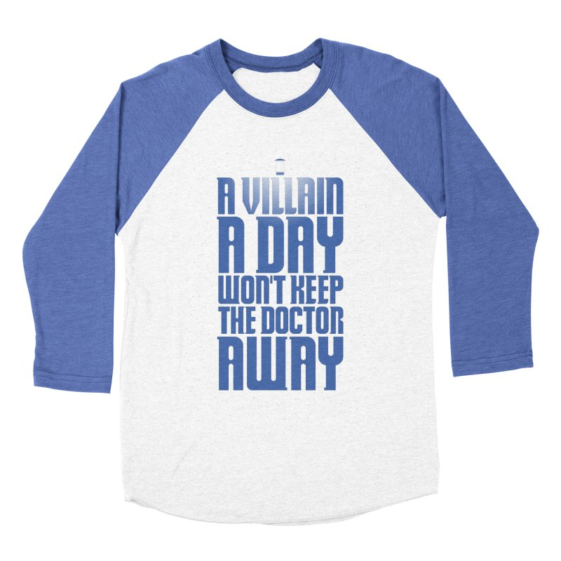 A villain a day won't keep the doctor away Women's Baseball Triblend T-Shirt by Geekwerk