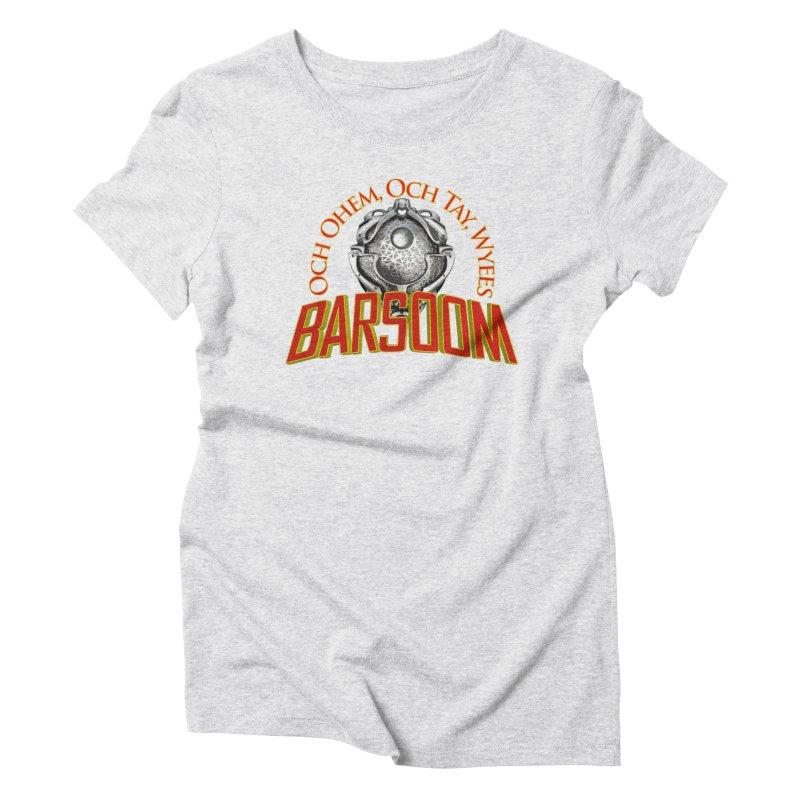 Och Ohem, Och Tay, Wyees Barsoom Women's Triblend T-shirt by Geeky Nerfherder's Artist Shop