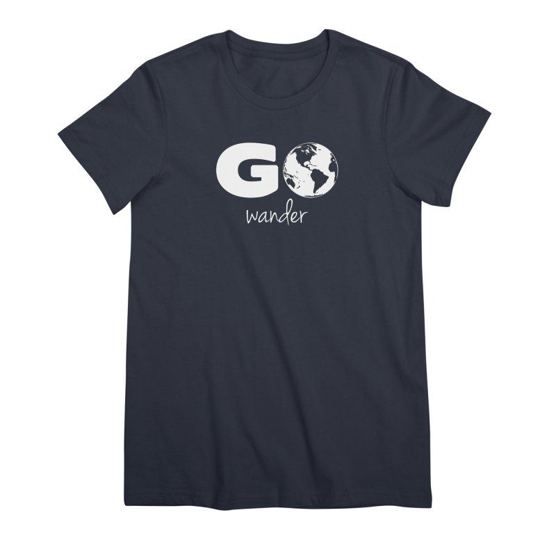 Go Wander Women's Premium T-Shirt by Geocaching Podcast Store