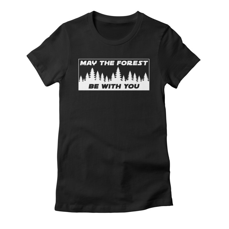 May the Forest Be With You Women's Fitted T-Shirt by Geocaching Podcast Store