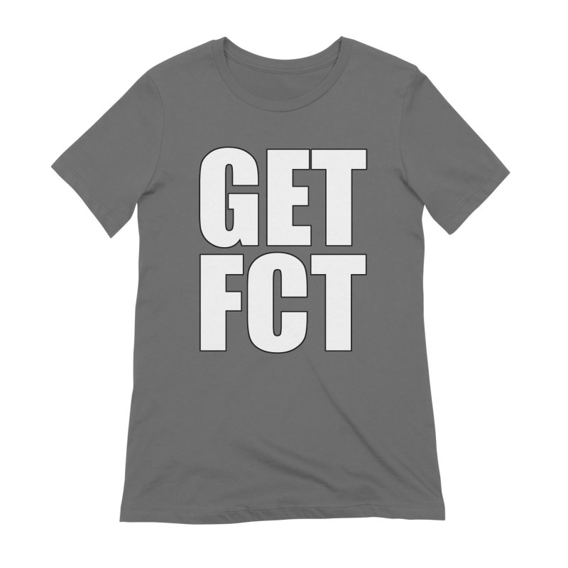 GET FCT! Women's T-Shirt by FN CLASSY STUFF FOR FN CLASSY PEOPLE