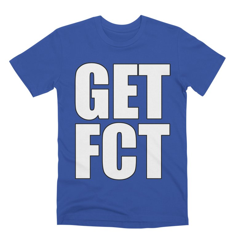 GET FCT! Men's Premium T-Shirt by FN CLASSY STUFF FOR FN CLASSY PEOPLE