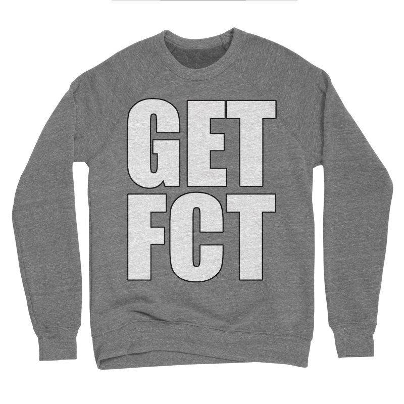 GET FCT! Men's Sponge Fleece Sweatshirt by FN CLASSY STUFF FOR FN CLASSY PEOPLE