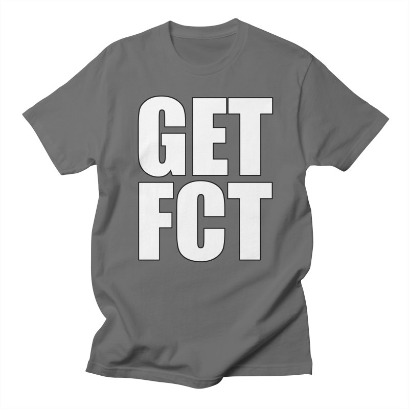 GET FCT! Men's T-Shirt by FN CLASSY STUFF FOR FN CLASSY PEOPLE