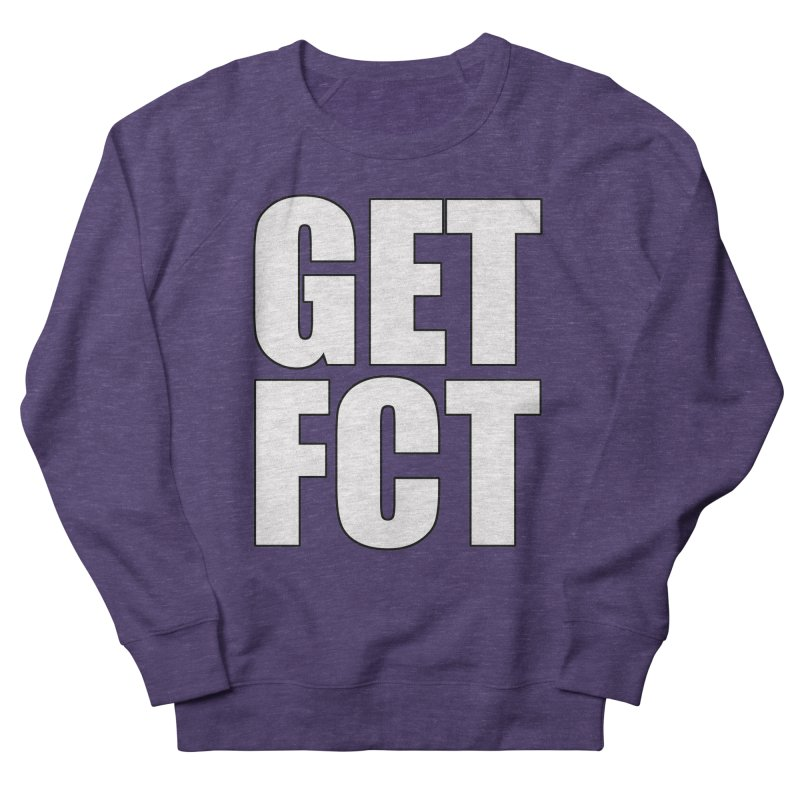 GET FCT! Women's French Terry Sweatshirt by FN CLASSY STUFF FOR FN CLASSY PEOPLE