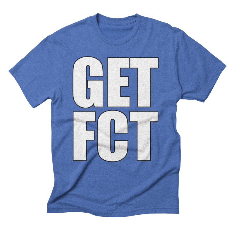 GET FCT! Men's Triblend T-Shirt by FN CLASSY STUFF FOR FN CLASSY PEOPLE