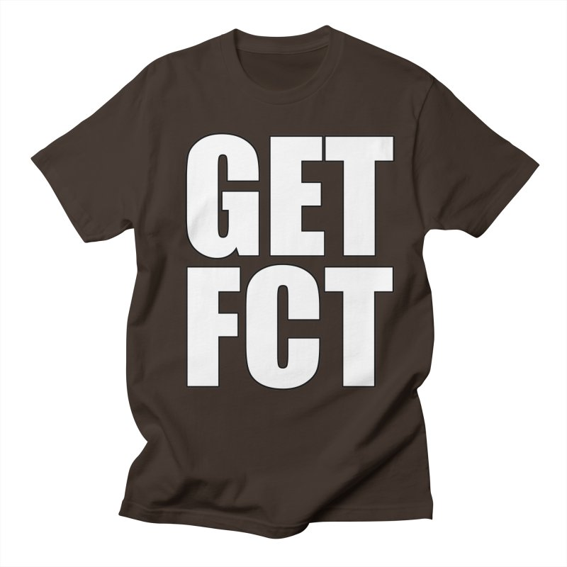 GET FCT! Men's Regular T-Shirt by FN CLASSY STUFF FOR FN CLASSY PEOPLE