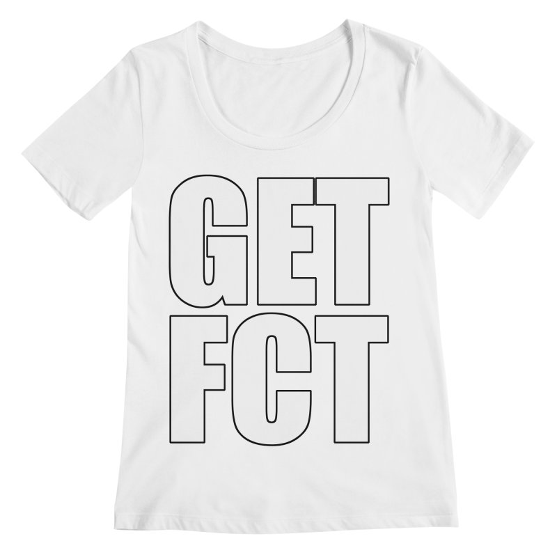 GET FCT! Women's Regular Scoop Neck by FN CLASSY STUFF FOR FN CLASSY PEOPLE