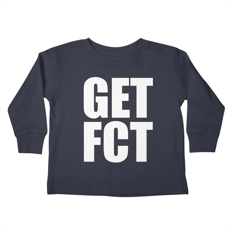 GET FCT! Kids Toddler Longsleeve T-Shirt by FN CLASSY STUFF FOR FN CLASSY PEOPLE