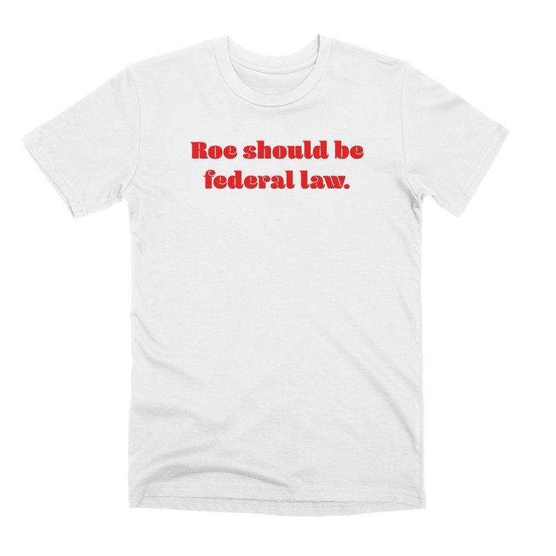 Roe should be federal law. Men's Premium T-Shirt by Get Organized BK's Artist Shop